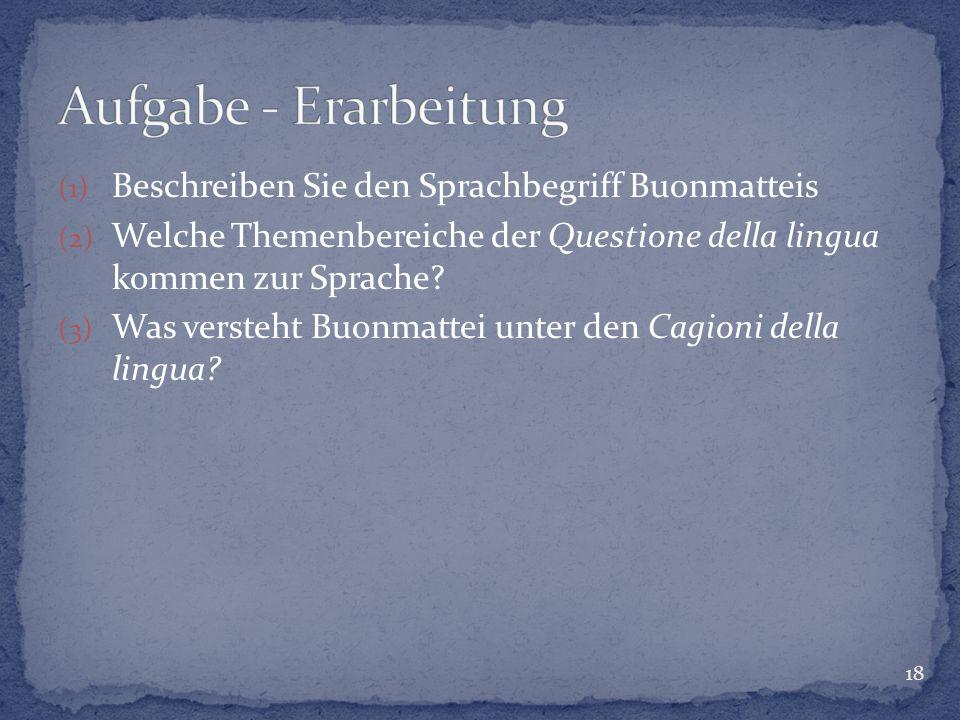 (1) Beschreiben Sie den Sprachbegriff Buonmatteis (2) Welche Themenbereiche der Questione della lingua kommen zur Sprache? (3) Was versteht Buonmattei