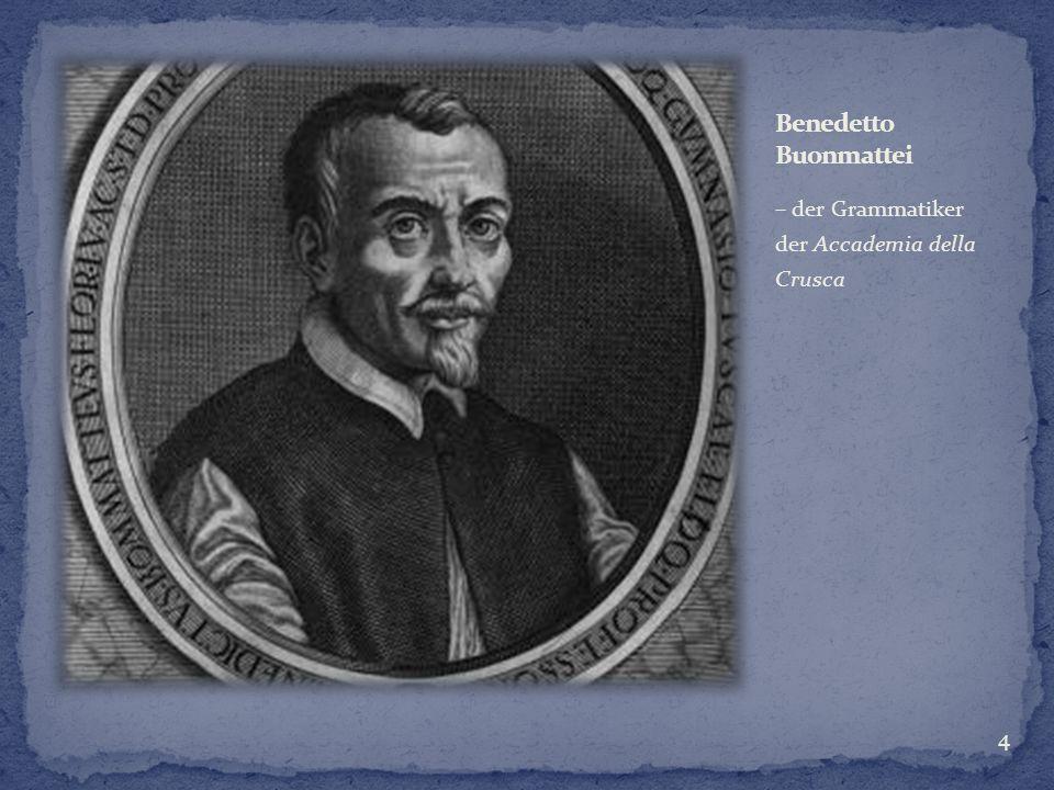 – der Grammatiker der Accademia della Crusca 4