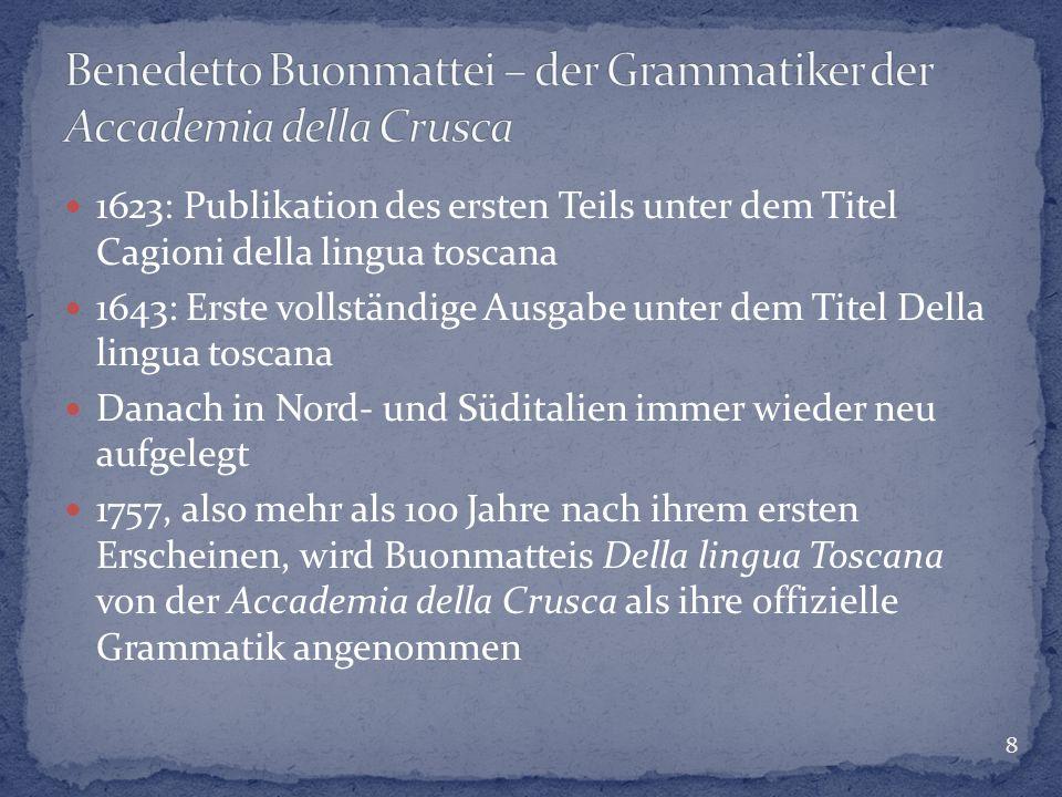 1623: Publikation des ersten Teils unter dem Titel Cagioni della lingua toscana 1643: Erste vollständige Ausgabe unter dem Titel Della lingua toscana