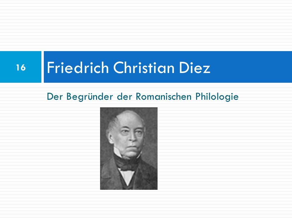 Der Begründer der Romanischen Philologie Friedrich Christian Diez 16