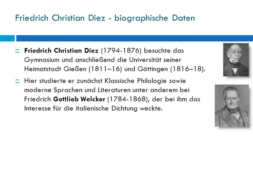 Friedrich Christian Diez - biographische Daten Friedrich Christian Diez (1794-1876) besuchte das Gymnasium und anschließend die Universität seiner Hei