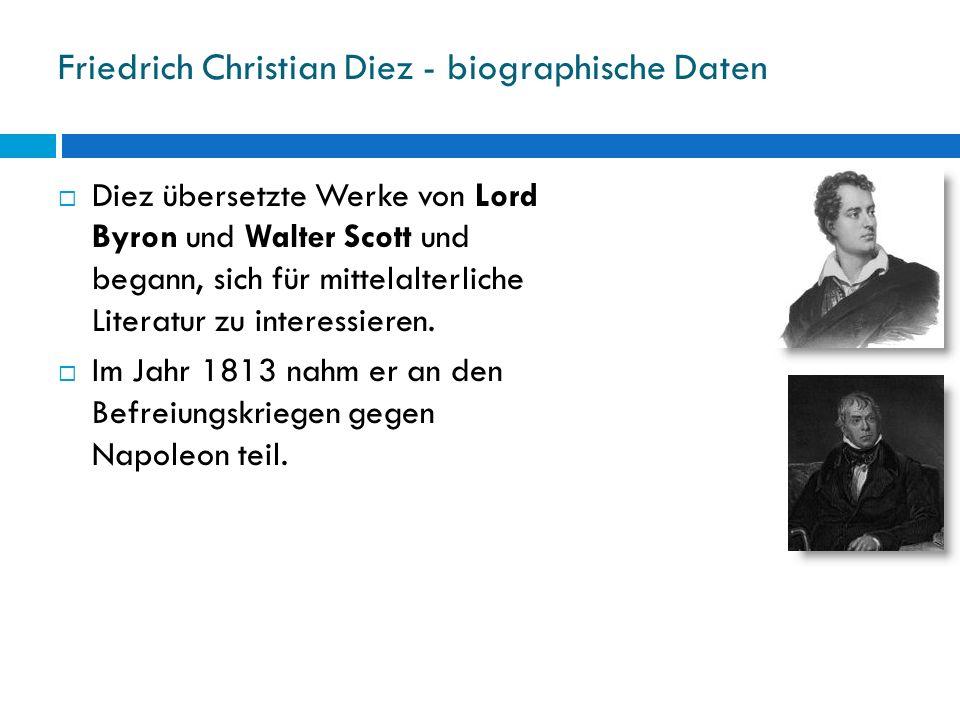 Friedrich Christian Diez - biographische Daten Diez übersetzte Werke von Lord Byron und Walter Scott und begann, sich für mittelalterliche Literatur z