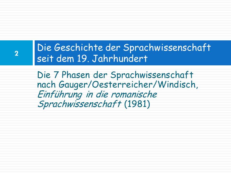 Die 7 Phasen der Sprachwissenschaft nach Gauger/Oesterreicher/Windisch, Einführung in die romanische Sprachwissenschaft (1981) Die Geschichte der Spra