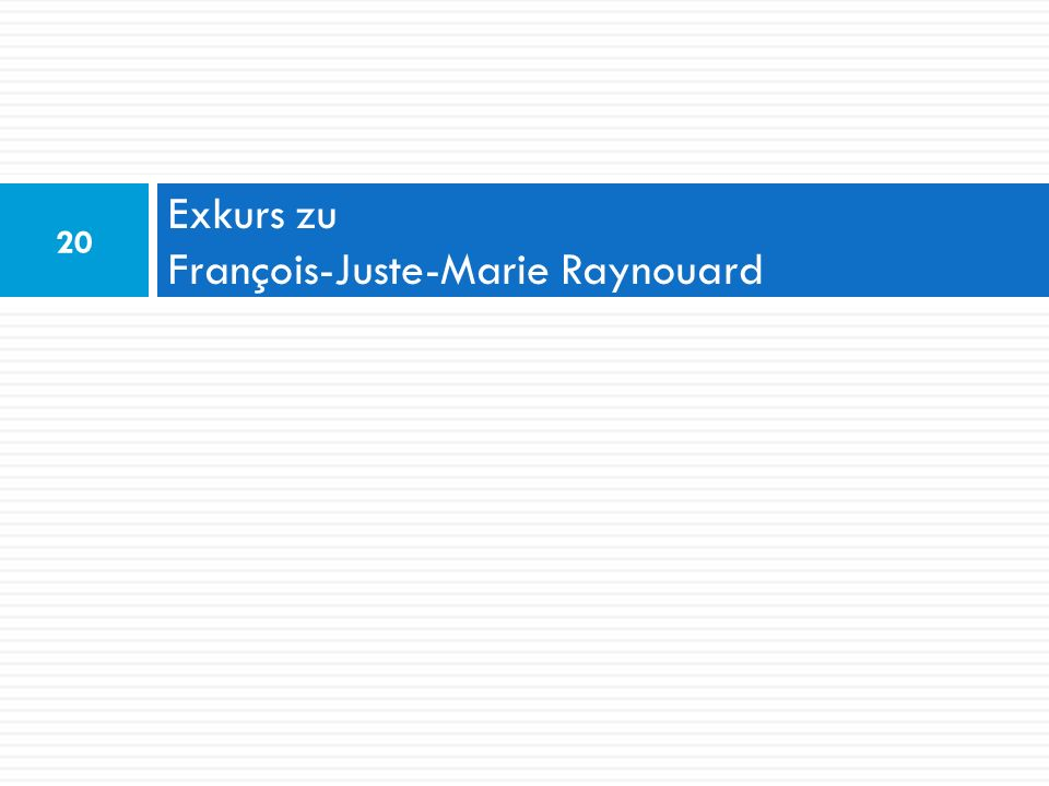 Exkurs zu François-Juste-Marie Raynouard 20