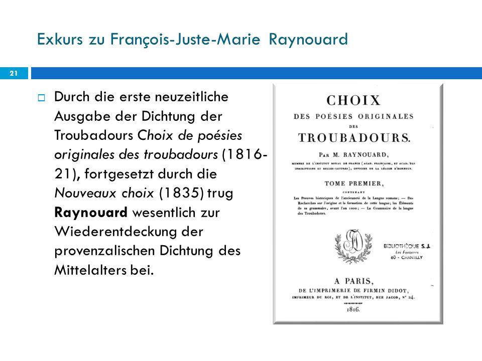 Exkurs zu François-Juste-Marie Raynouard Durch die erste neuzeitliche Ausgabe der Dichtung der Troubadours Choix de poésies originales des troubadours
