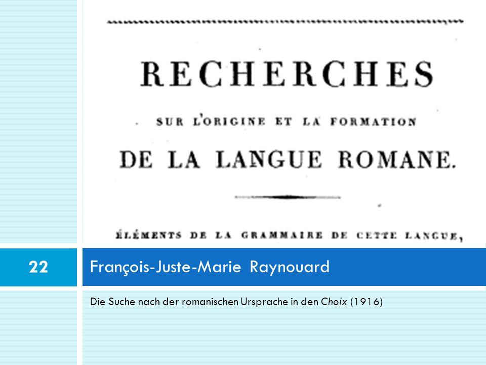 Die Suche nach der romanischen Ursprache in den Choix (1916) François-Juste-Marie Raynouard 22