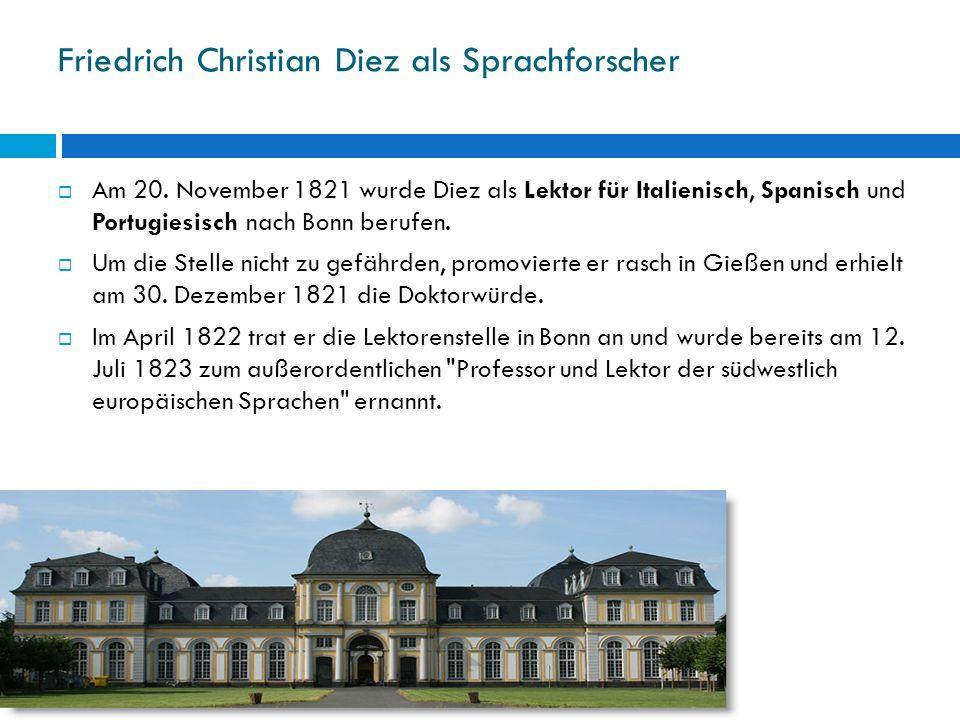 Friedrich Christian Diez als Sprachforscher Am 20. November 1821 wurde Diez als Lektor für Italienisch, Spanisch und Portugiesisch nach Bonn berufen.