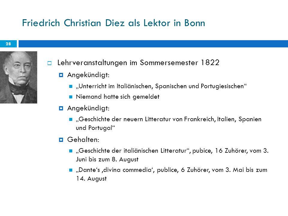 Friedrich Christian Diez als Lektor in Bonn 28 Lehrveranstaltungen im Sommersemester 1822 Angekündigt: Unterricht im Italiänischen, Spanischen und Por