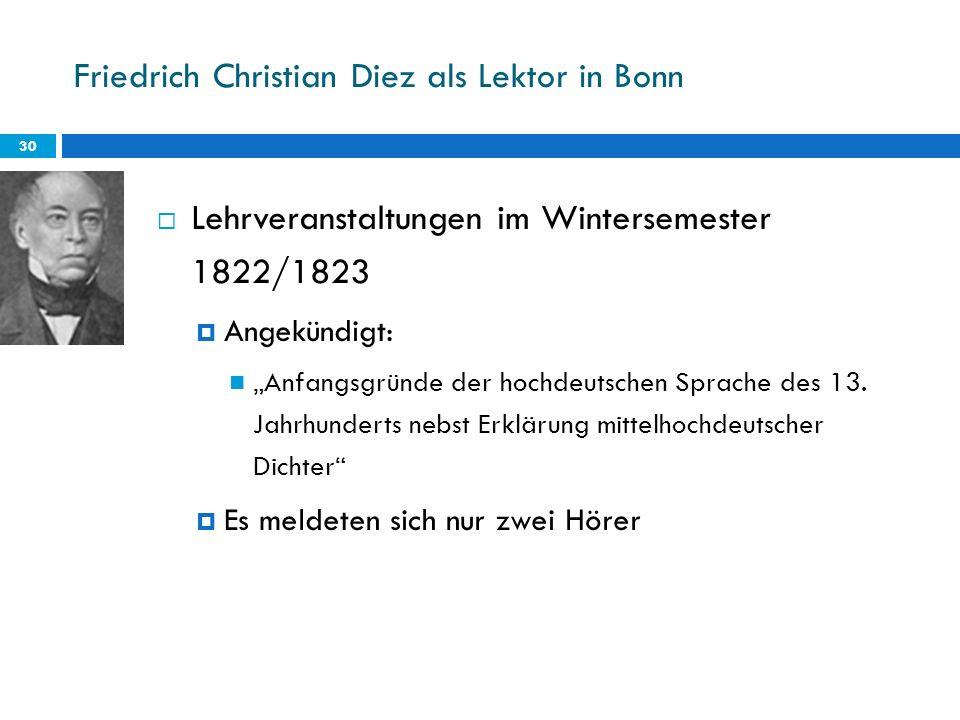 Friedrich Christian Diez als Lektor in Bonn 30 Lehrveranstaltungen im Wintersemester 1822/1823 Angekündigt: Anfangsgründe der hochdeutschen Sprache de