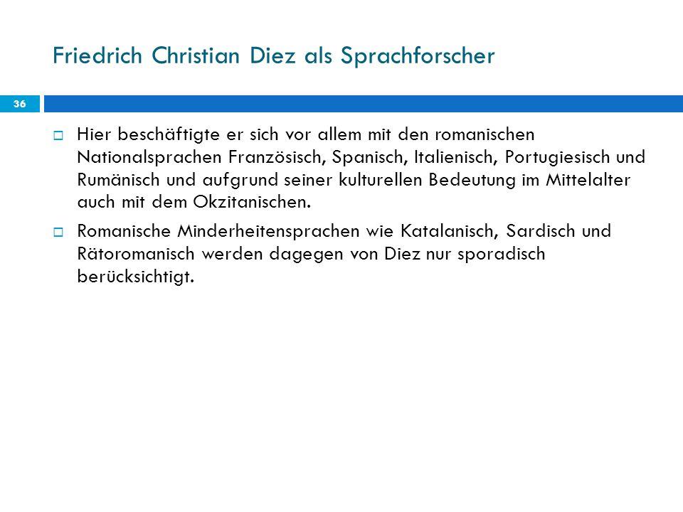 Friedrich Christian Diez als Sprachforscher 36 Hier beschäftigte er sich vor allem mit den romanischen Nationalsprachen Französisch, Spanisch, Italien