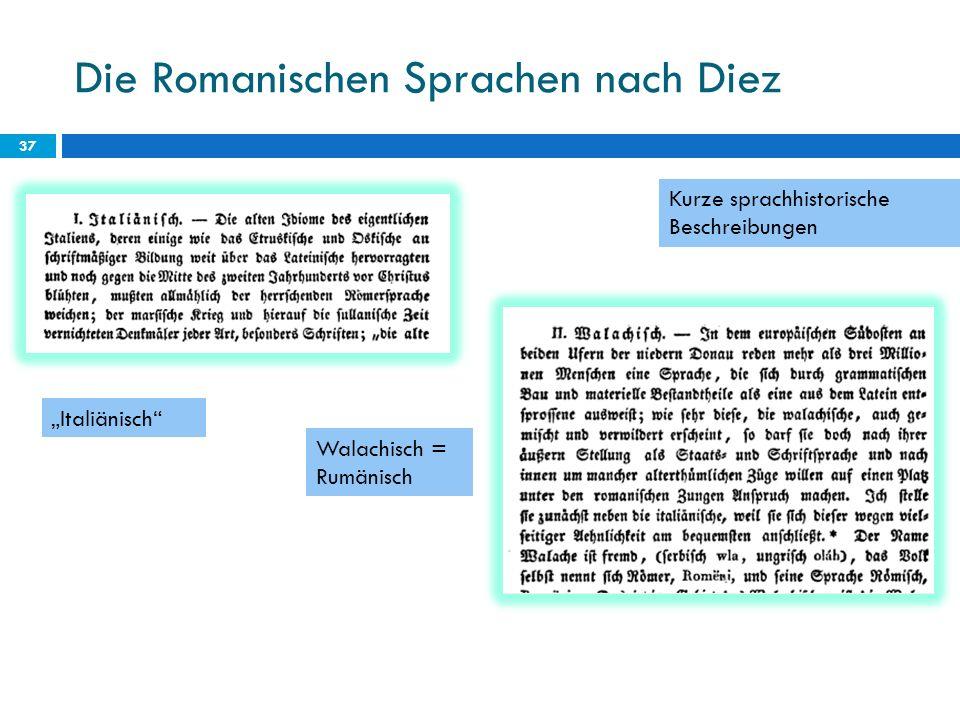 Die Romanischen Sprachen nach Diez 37 Kurze sprachhistorische Beschreibungen Italiänisch Walachisch = Rumänisch