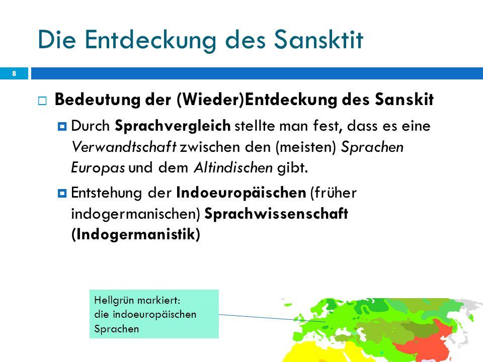 Die Entdeckung des Sansktit 8 Bedeutung der (Wieder)Entdeckung des Sanskit Durch Sprachvergleich stellte man fest, dass es eine Verwandtschaft zwische