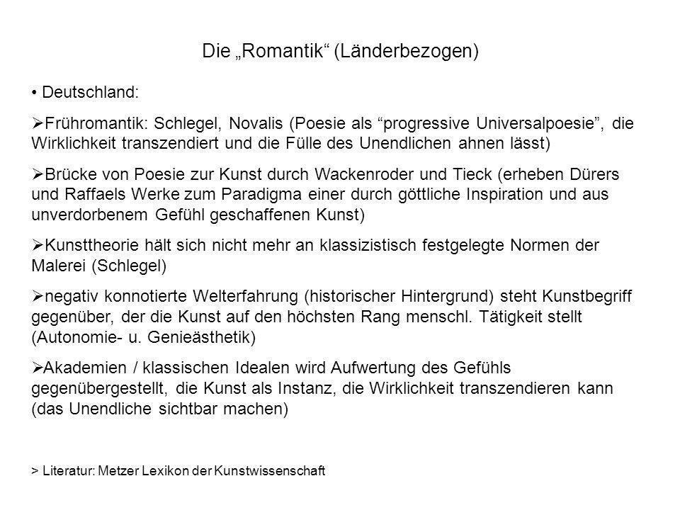 Die Romantik (Länderbezogen) Deutschland: Frühromantik: Schlegel, Novalis (Poesie als progressive Universalpoesie, die Wirklichkeit transzendiert und