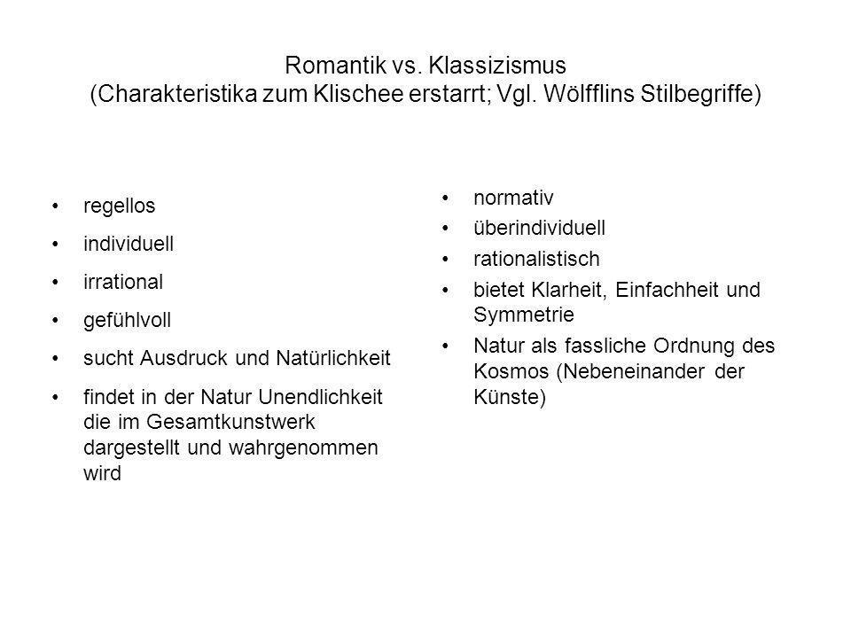 Romantik vs. Klassizismus (Charakteristika zum Klischee erstarrt; Vgl. Wölfflins Stilbegriffe) regellos individuell irrational gefühlvoll sucht Ausdru
