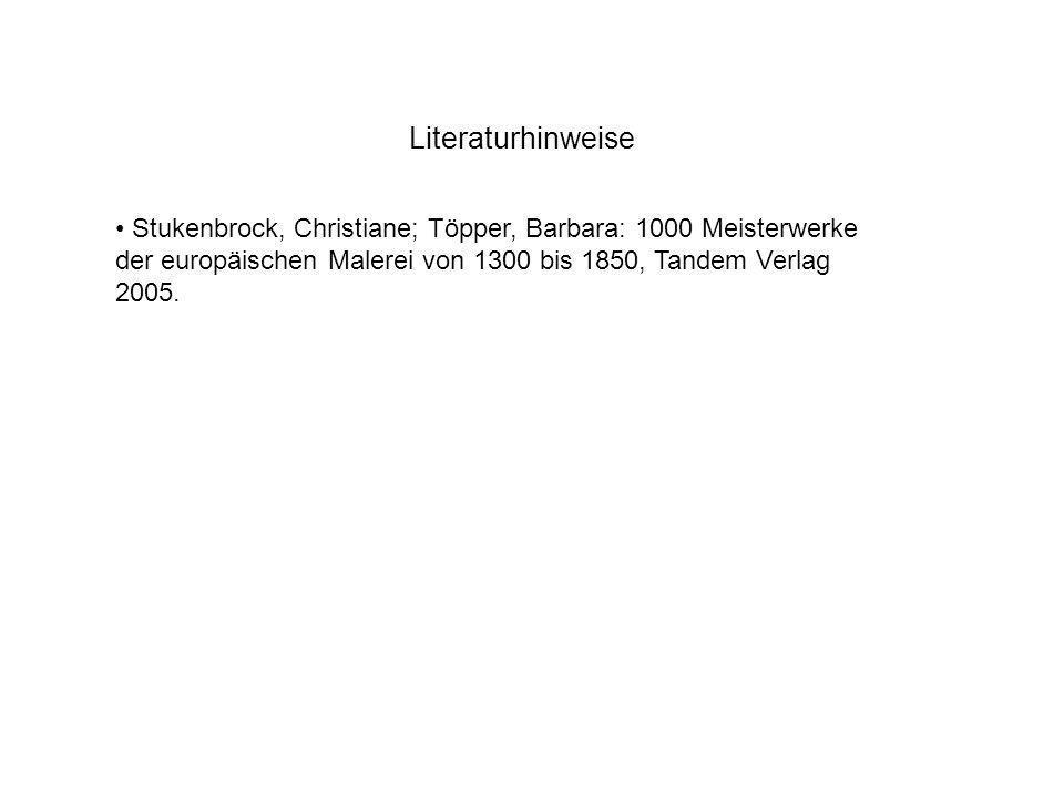Literaturhinweise Stukenbrock, Christiane; Töpper, Barbara: 1000 Meisterwerke der europäischen Malerei von 1300 bis 1850, Tandem Verlag 2005.