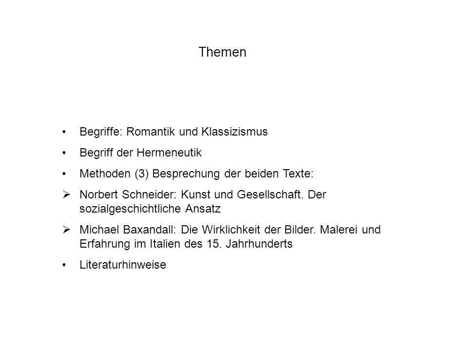 Themen Begriffe: Romantik und Klassizismus Begriff der Hermeneutik Methoden (3) Besprechung der beiden Texte: Norbert Schneider: Kunst und Gesellschaf