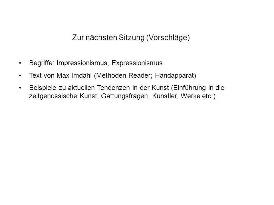 Zur nächsten Sitzung (Vorschläge) Begriffe: Impressionismus, Expressionismus Text von Max Imdahl (Methoden-Reader; Handapparat) Beispiele zu aktuellen