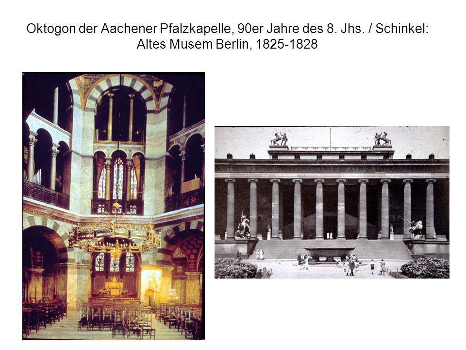 Oktogon der Aachener Pfalzkapelle, 90er Jahre des 8. Jhs. / Schinkel: Altes Musem Berlin, 1825-1828