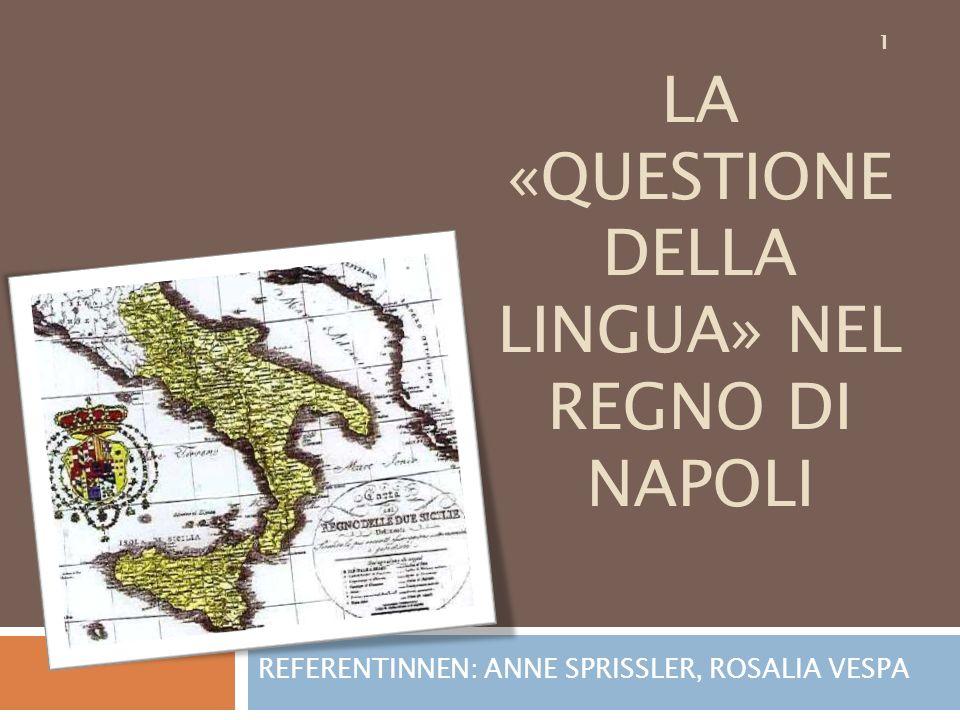 LA «QUESTIONE DELLA LINGUA» NEL REGNO DI NAPOLI REFERENTINNEN: ANNE SPRISSLER, ROSALIA VESPA 1
