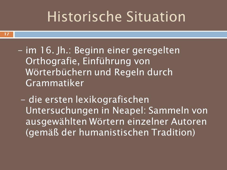 Historische Situation - im 16. Jh.: Beginn einer geregelten Orthografie, Einführung von Wörterbüchern und Regeln durch Grammatiker - die ersten lexiko