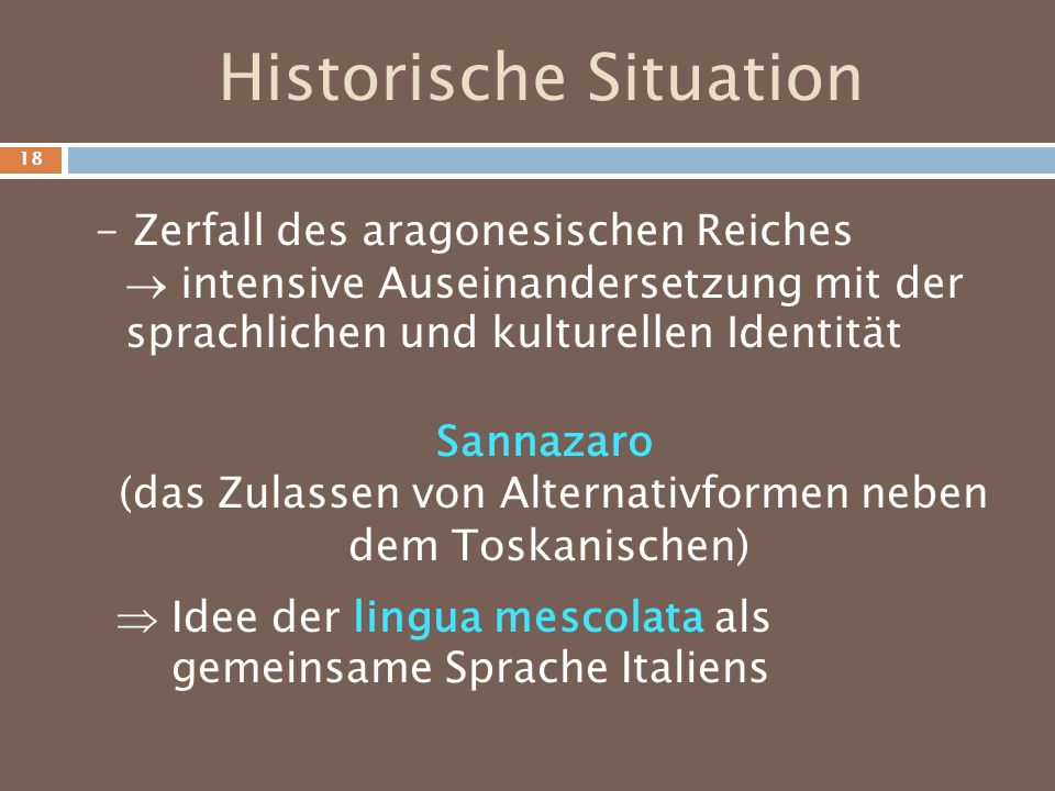 Historische Situation - Zerfall des aragonesischen Reiches intensive Auseinandersetzung mit der sprachlichen und kulturellen Identität Sannazaro (das
