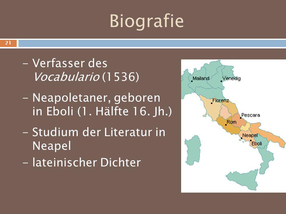 Biografie - Verfasser des Vocabulario (1536) - Neapoletaner, geboren in Eboli (1. Hälfte 16. Jh.) - Studium der Literatur in Neapel - lateinischer Dic