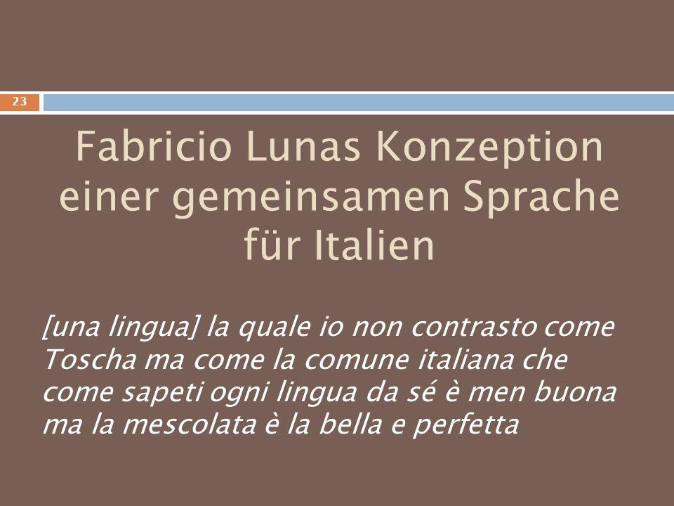 Fabricio Lunas Konzeption einer gemeinsamen Sprache für Italien [una lingua] la quale io non contrasto come Toscha ma come la comune italiana che come