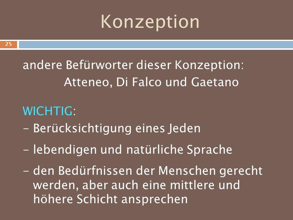 Konzeption andere Befürworter dieser Konzeption: Atteneo, Di Falco und Gaetano WICHTIG: - Berücksichtigung eines Jeden - lebendigen und natürliche Spr