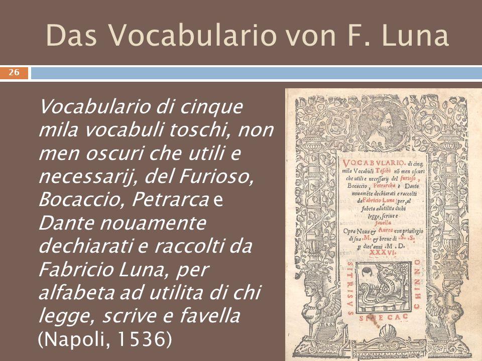 Das Vocabulario von F. Luna Vocabulario di cinque mila vocabuli toschi, non men oscuri che utili e necessarij, del Furioso, Bocaccio, Petrarca e Dante