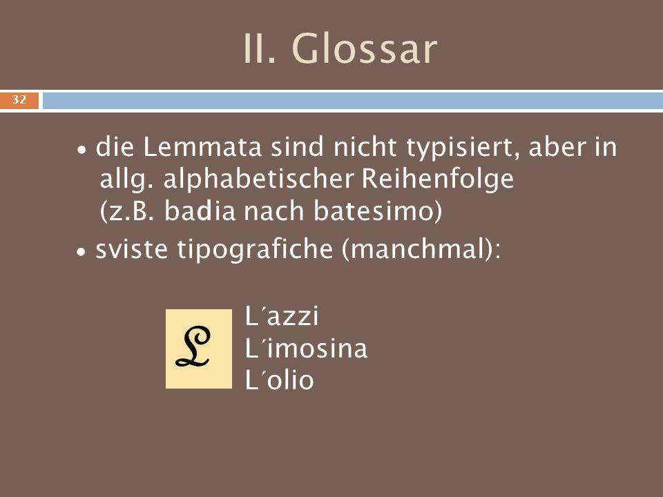 II. Glossar die Lemmata sind nicht typisiert, aber in allg. alphabetischer Reihenfolge (z.B. badia nach batesimo) sviste tipografiche (manchmal): L L´