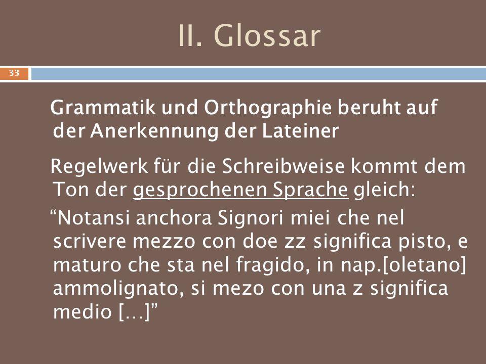 II. Glossar Grammatik und Orthographie beruht auf der Anerkennung der Lateiner Regelwerk für die Schreibweise kommt dem Ton der gesprochenen Sprache g