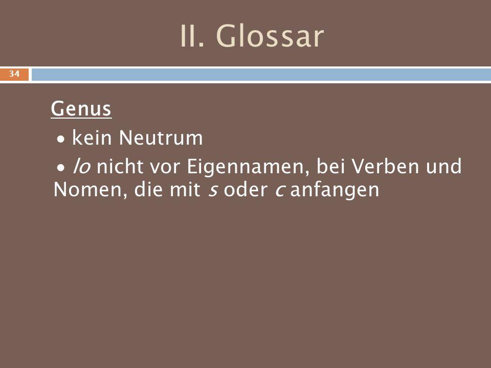 II. Glossar Genus kein Neutrum lo nicht vor Eigennamen, bei Verben und Nomen, die mit s oder c anfangen 34