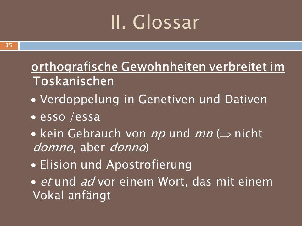 II. Glossar orthografische Gewohnheiten verbreitet im Toskanischen Verdoppelung in Genetiven und Dativen esso /essa kein Gebrauch von np und mn ( nich