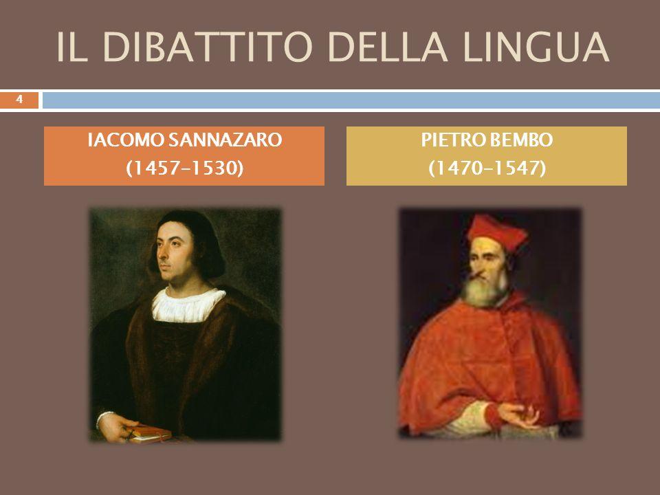 IL DIBATTITO DELLA LINGUA IACOMO SANNAZARO (1457-1530) PIETRO BEMBO (1470-1547) 4