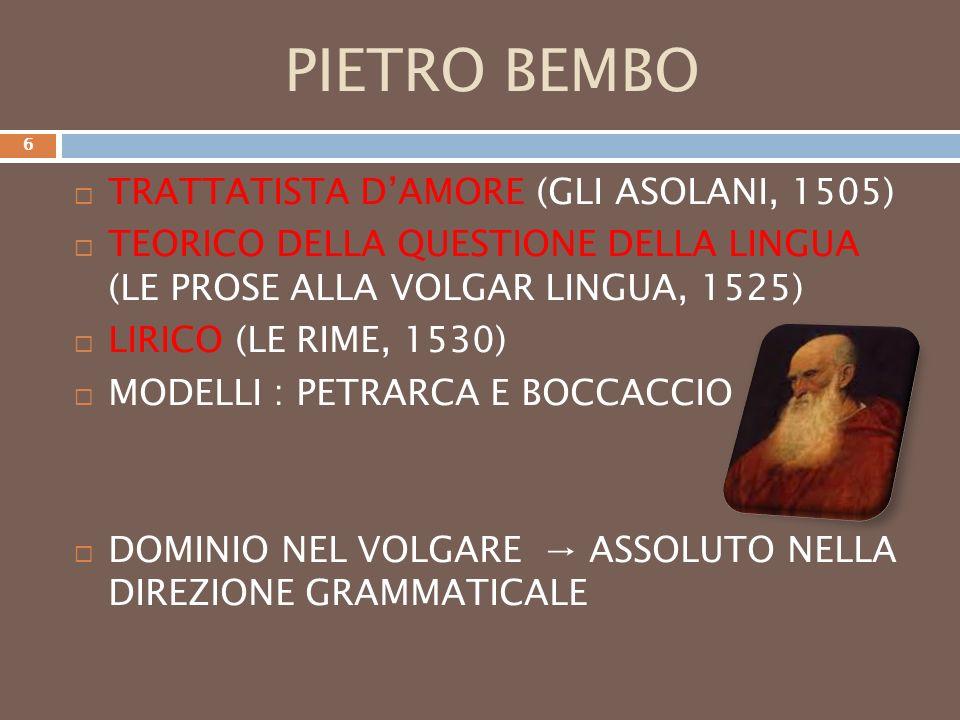 PIETRO BEMBO TRATTATISTA DAMORE (GLI ASOLANI, 1505) TEORICO DELLA QUESTIONE DELLA LINGUA (LE PROSE ALLA VOLGAR LINGUA, 1525) LIRICO (LE RIME, 1530) MO
