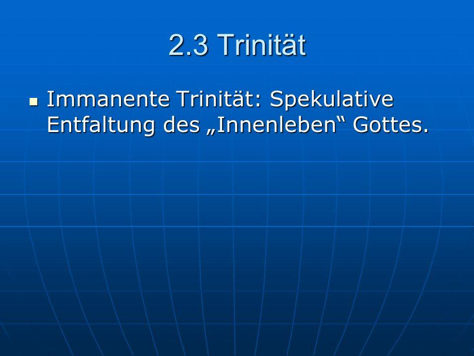 Immanente Trinität: Spekulative Entfaltung des Innenleben Gottes. Immanente Trinität: Spekulative Entfaltung des Innenleben Gottes.
