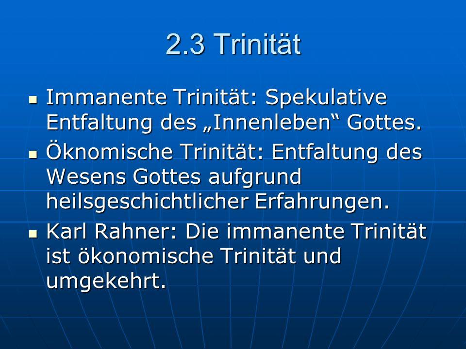 2.3 Trinität Immanente Trinität: Spekulative Entfaltung des Innenleben Gottes. Immanente Trinität: Spekulative Entfaltung des Innenleben Gottes. Öknom