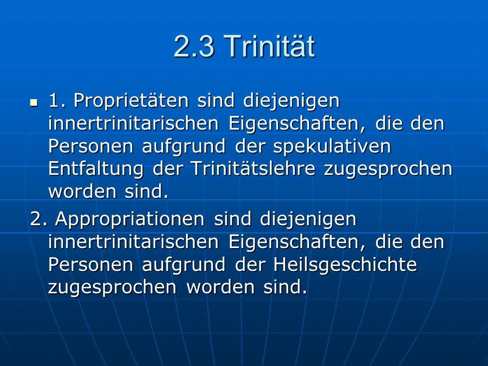 2.3 Trinität 1. Proprietäten sind diejenigen innertrinitarischen Eigenschaften, die den Personen aufgrund der spekulativen Entfaltung der Trinitätsleh