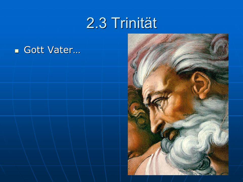 2.3 Trinität Gott Vater… Gott Vater…