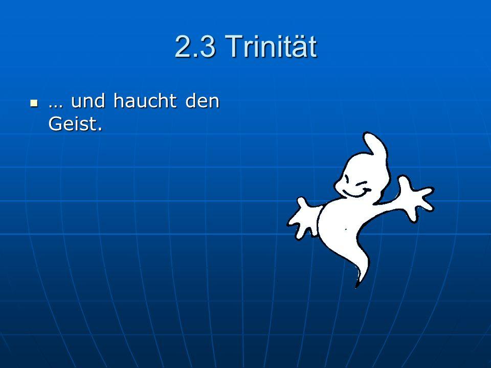 2.3 Trinität … und haucht den Geist. … und haucht den Geist.