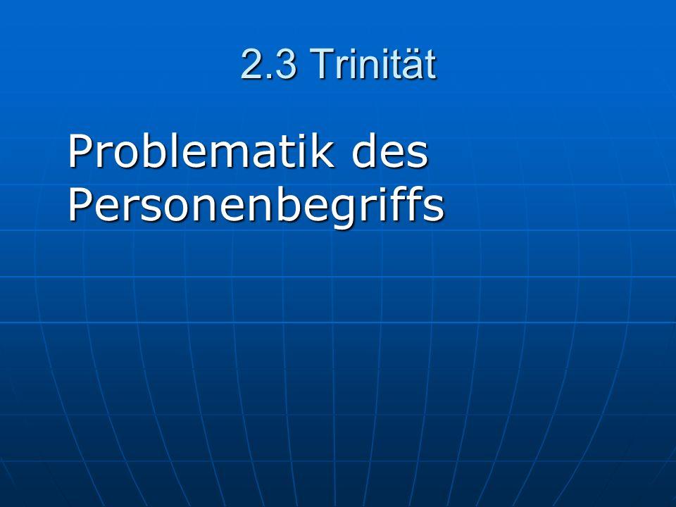 2.3 Trinität Problematik des Personenbegriffs