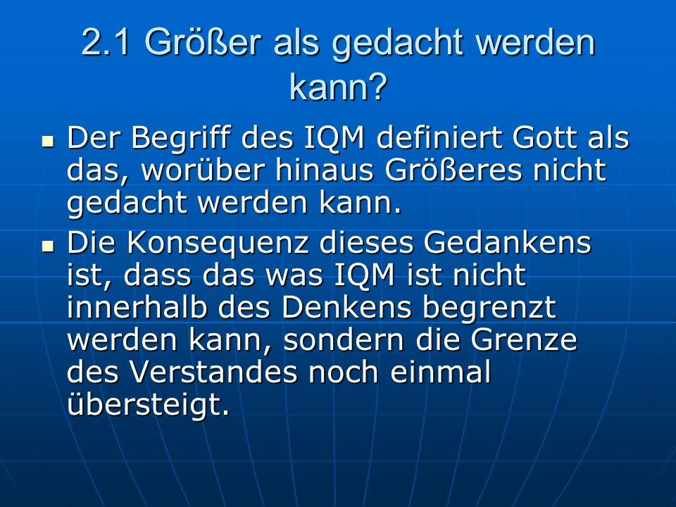 2.1 Größer als gedacht werden kann? Der Begriff des IQM definiert Gott als das, worüber hinaus Größeres nicht gedacht werden kann. Der Begriff des IQM