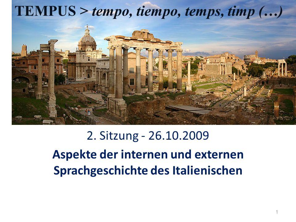 Externe und interne Geschichte der romanischen Sprachen 2. Sitzung - 26.10.2009 Aspekte der internen und externen Sprachgeschichte des Italienischen 1