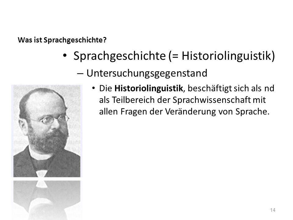 Was ist Sprachgeschichte? Sprachgeschichte (= Historiolinguistik) – Untersuchungsgegenstand Die Historiolinguistik, beschäftigt sich als nd als Teilbe