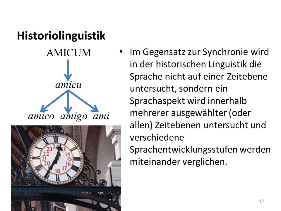 Historiolinguistik Im Gegensatz zur Synchronie wird in der historischen Linguistik die Sprache nicht auf einer Zeitebene untersucht, sondern ein Sprac