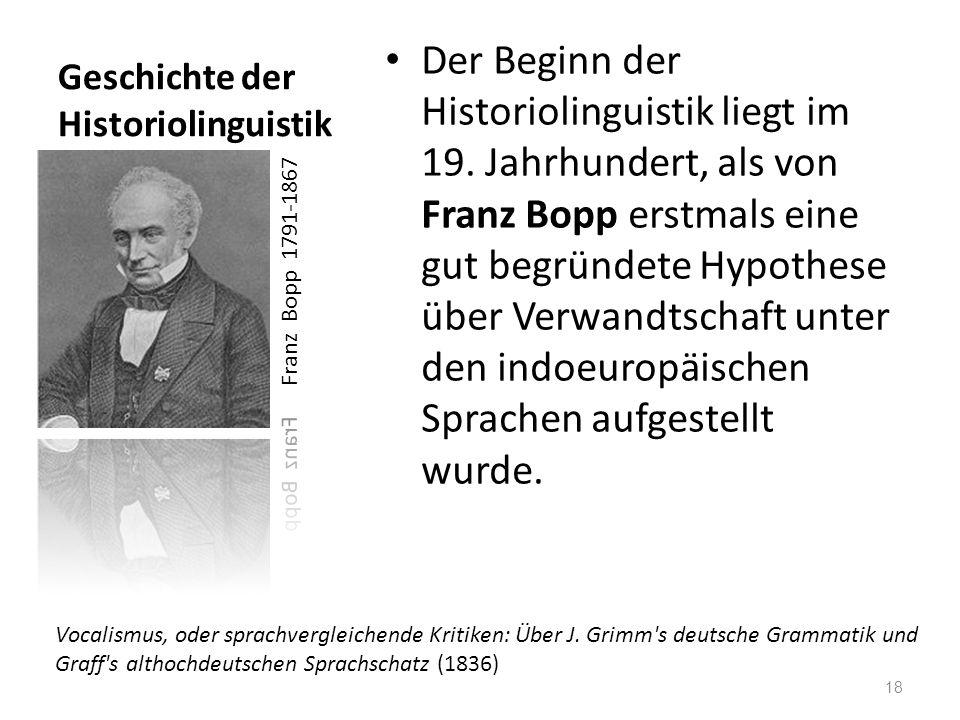 Geschichte der Historiolinguistik Der Beginn der Historiolinguistik liegt im 19. Jahrhundert, als von Franz Bopp erstmals eine gut begründete Hypothes