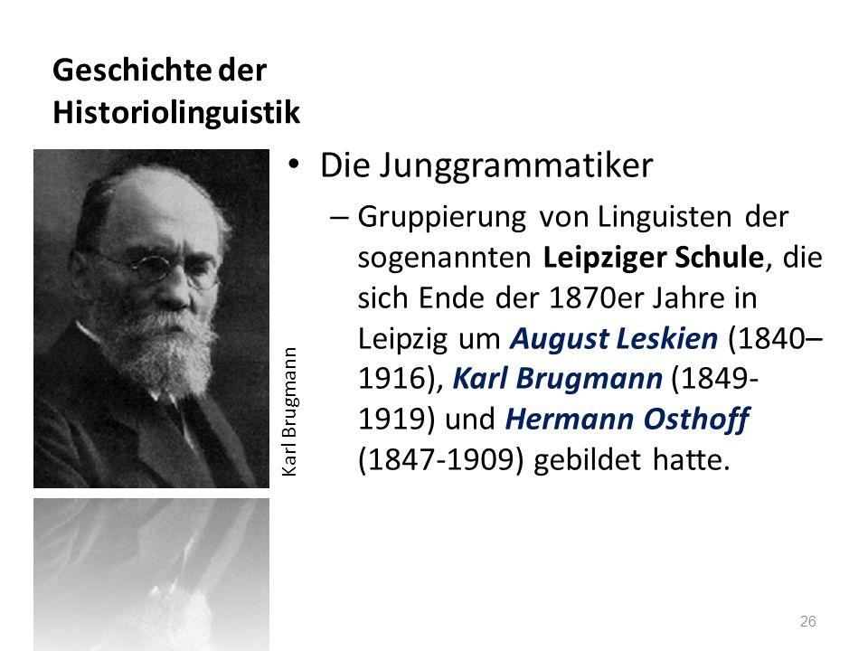 Geschichte der Historiolinguistik Die Junggrammatiker – Gruppierung von Linguisten der sogenannten Leipziger Schule, die sich Ende der 1870er Jahre in