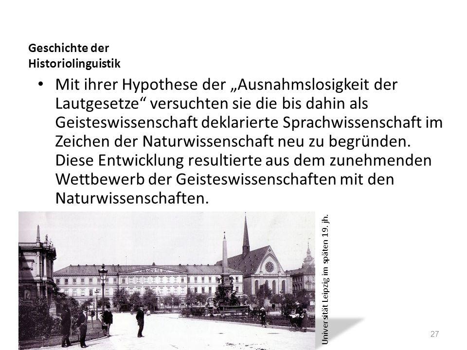 Geschichte der Historiolinguistik Mit ihrer Hypothese der Ausnahmslosigkeit der Lautgesetze versuchten sie die bis dahin als Geisteswissenschaft dekla