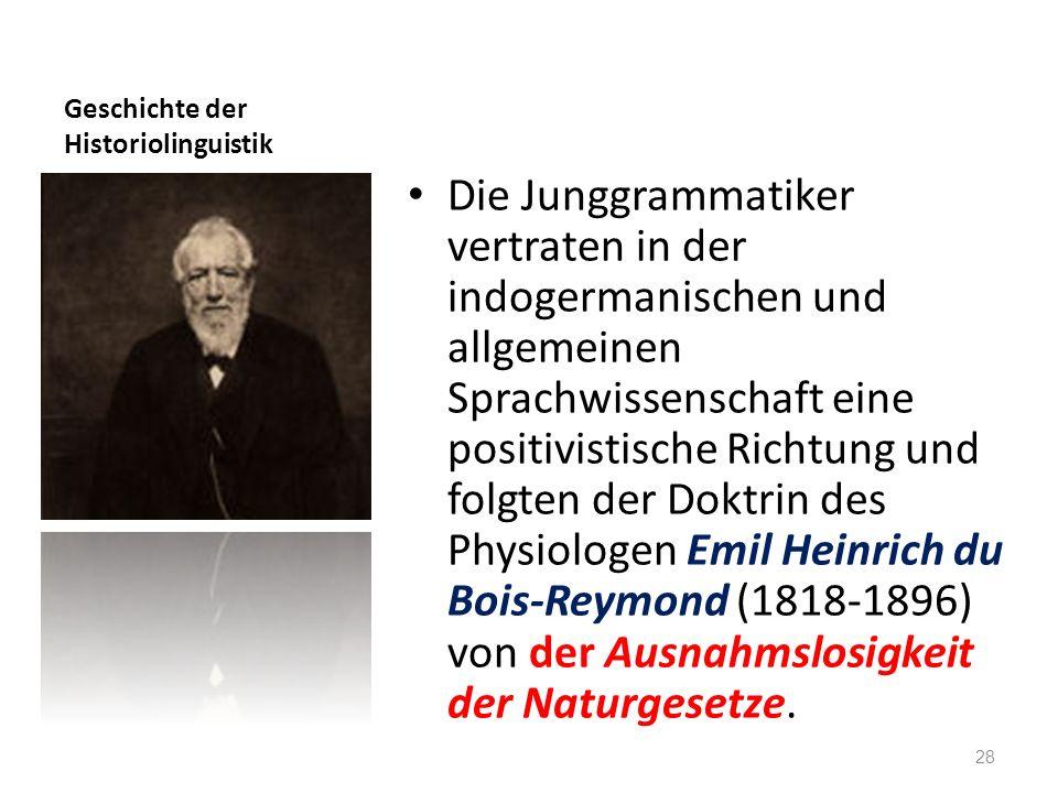 Geschichte der Historiolinguistik Die Junggrammatiker vertraten in der indogermanischen und allgemeinen Sprachwissenschaft eine positivistische Richtu