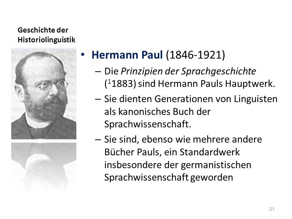 Geschichte der Historiolinguistik Hermann Paul (1846-1921) – Die Prinzipien der Sprachgeschichte ( 1 1883) sind Hermann Pauls Hauptwerk. – Sie dienten